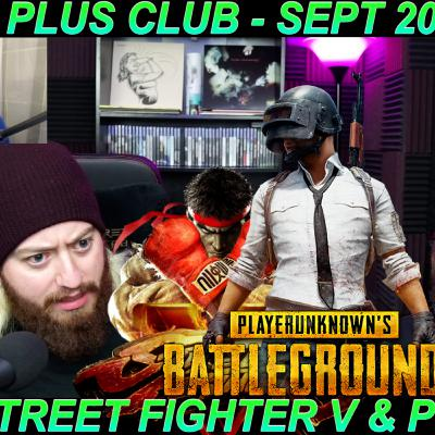 Reviewing Street Fighter V and PUBG - Plus Club Sept 2020
