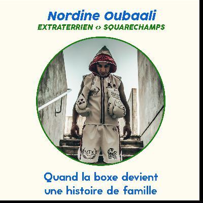 #65 Nordine Oubaali - Quand la Boxe est une histoire de famille