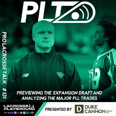 Previewing the PLL Expansion Draft and Analyzing the Major PLL Trades (Pro Lacrosse Talk Podcast #131)