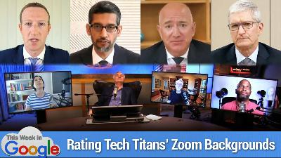 TWiG 570: Four CEOs Walk Into a Zoom Meeting - Antitrust Hearings, We Rate Zuck's Zoom Bkgd, Google Extends WFH to July 2021