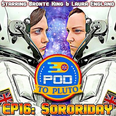 Pod To Pluto: EP16 - Sororiday
