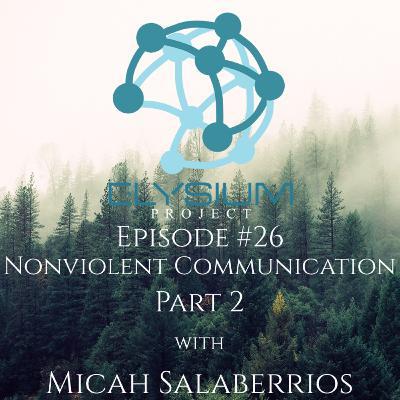 Episode 26: Nonviolent Communication Part 2. With Micah Salaberrios