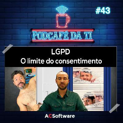 #43 - LGPD - O limite do consentimento