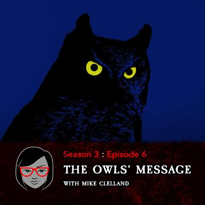 The Owls' Message (with Mike Clelland)