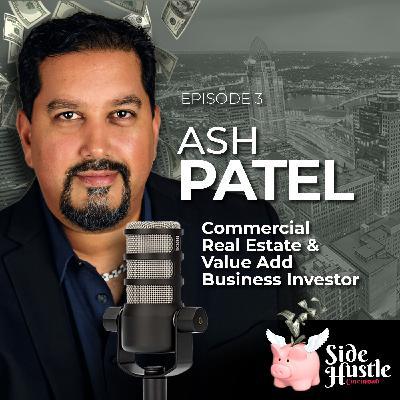 Episode 3 - Ash Patel, Commercial Real Estate & Business Investor discusses his $20M portfolio and formula for success