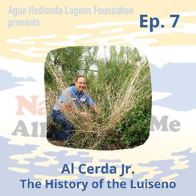 Ep 7. Al Cerda Jr.: The History of the Luiseno