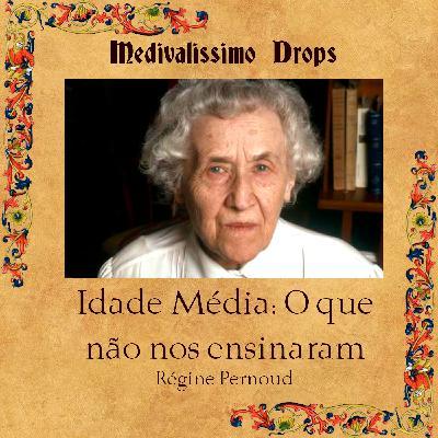 Medievalíssimo Drops: Idade Média: O que não nos ensinaram (Régine Pernaud)