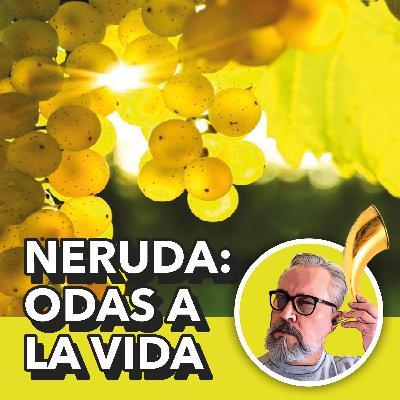 Pablo Neruda: Odas a la Vida
