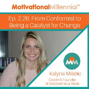 2.26: From Conformist to Being a Catalyst for Change with Kalyna Miletic