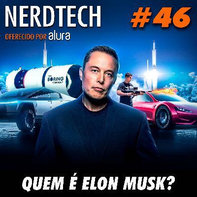 NerdTech 46 - Quem é Elon Musk?
