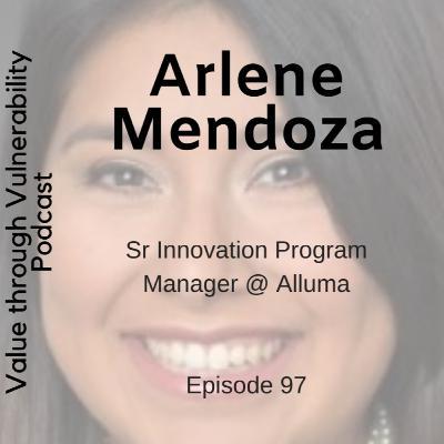 Episode 97, Arlene Mendoza - Re-imagining life and Sr Innovation Program Manager @ Alluma