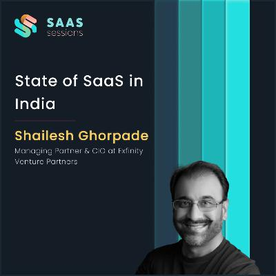 State of SaaS in India ft. Shailesh Ghorpade, Managing Partner & CIO at Exfinity Venture Partners