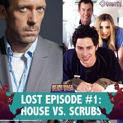 Lost Episode #1: House vs. Scrubs (07-20-2019)