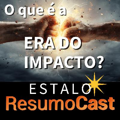 ESTALO | O que é a era do impacto?