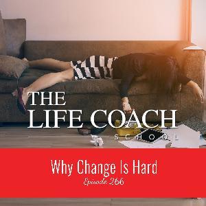 Ep #266: Why Change Is Hard