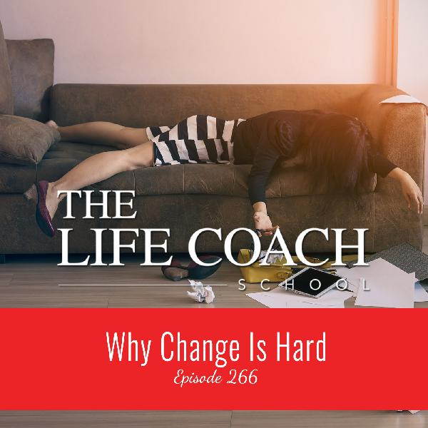Ep #266: Why Change Is Hard