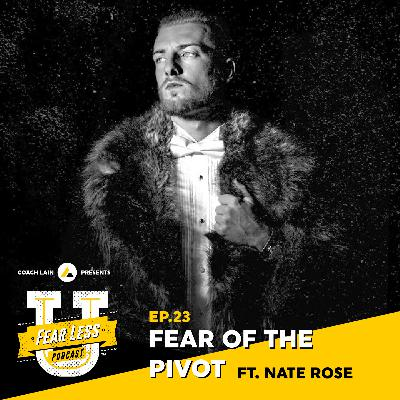 Fear Less University - Episode 23: The Fear of the Pivot ft. Nate Rose