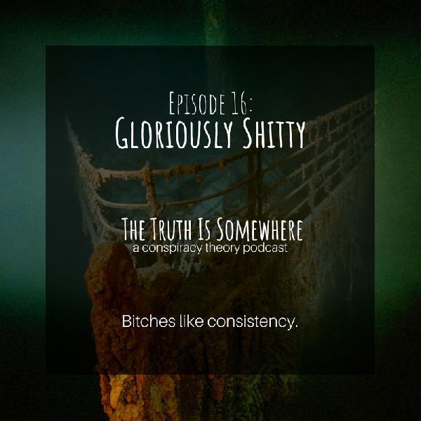 Episode 16: Gloriously Shitty