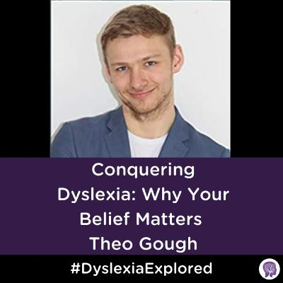 #86 Conquering Dyslexia: Why Your Belief Matters. Theo Gough