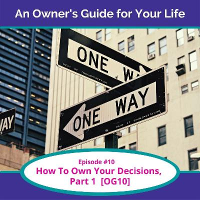 How To Own Your Decisions, Part 1 [OG10]