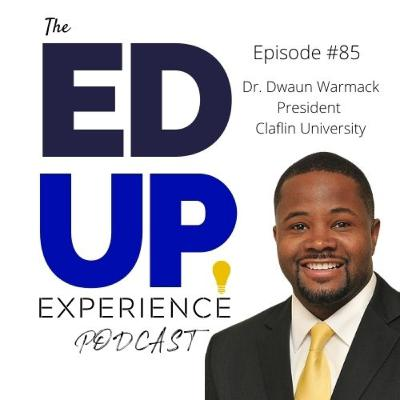 85: Embracing Black Students for Who They Are at the HBCU - with Dr. Dwaun Warmack, President of Claflin University