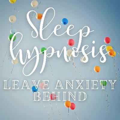 Sleep Hypnosis: Float Away and Leave Anxiety Behind
