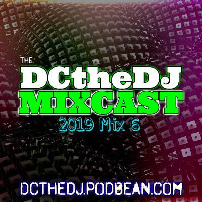 DCtheDJ Mixcast - 2019 Mix 6