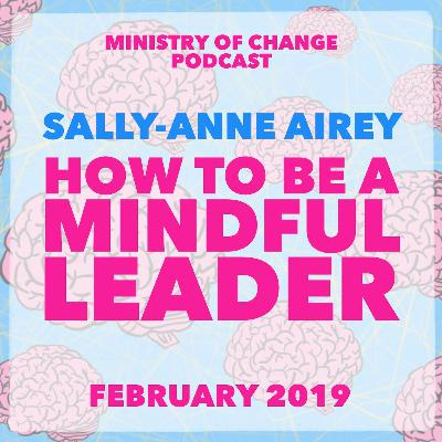 37 Sally-Anne Airey: How To Be A Mindful Leader