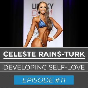 Ep. #11 | Celeste Rains-Turk | Developing Self-Love