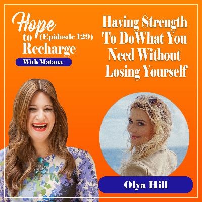 Having Strength To Do What You Need Without Losing Yourself (Olya Hill)