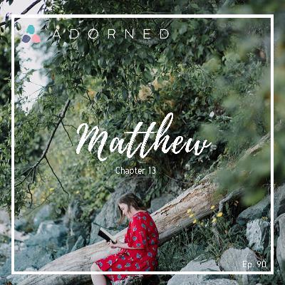Ep. 90 - Matthew - Chapter 13