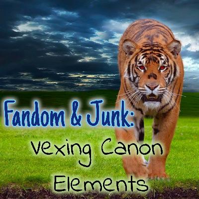 Fandom & Junk: Vexing Canon Elements