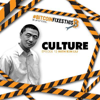 Bitcoin Fixes This #15: Culture with Ken Liu
