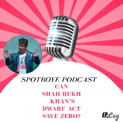 Ep. 24: Can Shah Rukh Khan's Dwarf Act Save Zero?
