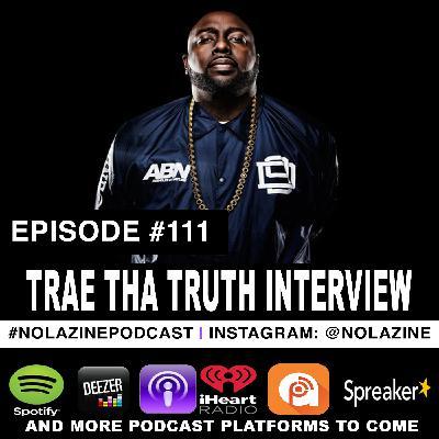 Episode #111 Music Artist TRAE THA TRUTH Interview