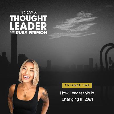 198: How Leadership Is Changing in 2021