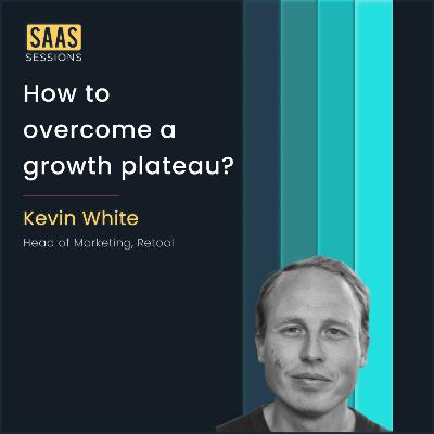 How to overcome a growth plateau? ft. Kevin White, Head of Marketing at Retool