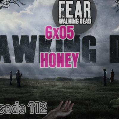 """[Episode 112] Season 6, Episode 5 of Fear The Walking Dead, """"Honey"""""""