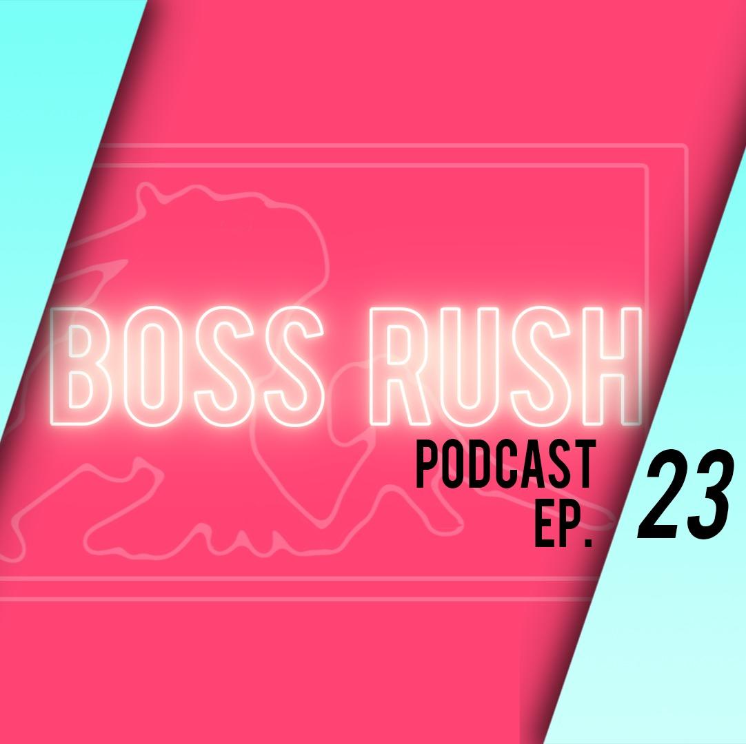 Boss Rush Podcast Sept. 27 - Gratification of Extermination