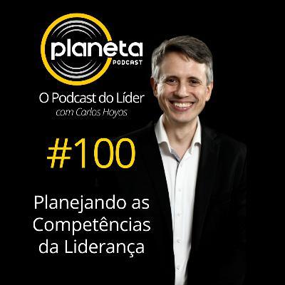 #100 - Planejando as Competências da Liderança - com Carlos Hoyos