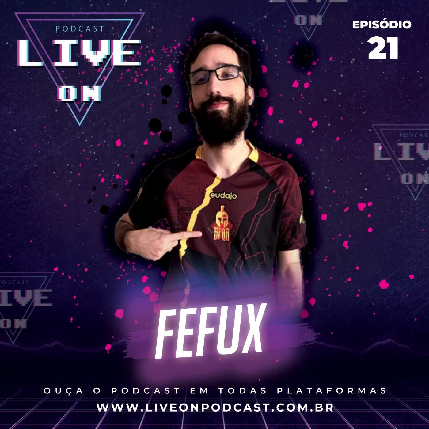 Live On Podcast - Convidado: Fefux - Episódio 21