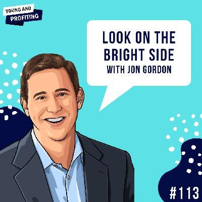 #113: Look On The Bright Side with Jon Gordon