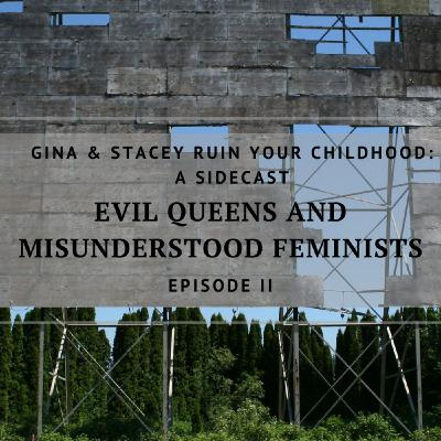 Gina & Stacey Ruin Your Childhood - Evil Queens and Misunderstood Feminists