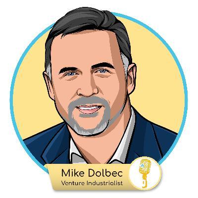 E.01 - Mike Dolbec: Venture Industrialist