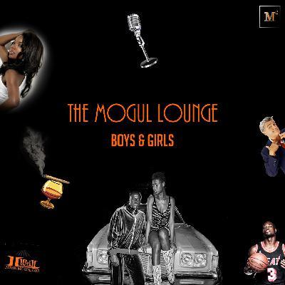 The Mogul Lounge Episode 210: Boys & Girls