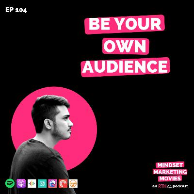 Be Your Own Audience || Ep 104 || an RTH24 podcast