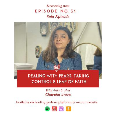 Dealing with Fears, Taking Control  & Leap of Faith with Artist and Host Charuka Arora