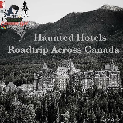 Haunted Hotels Roadtrip Across Canada