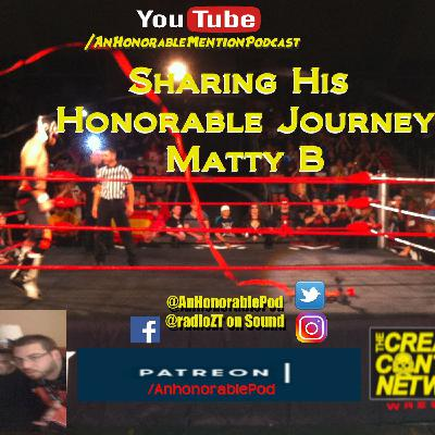Episode 177: An Honorable Journey with Matty B (Presented by Patreon.com/AnHonorablePod)