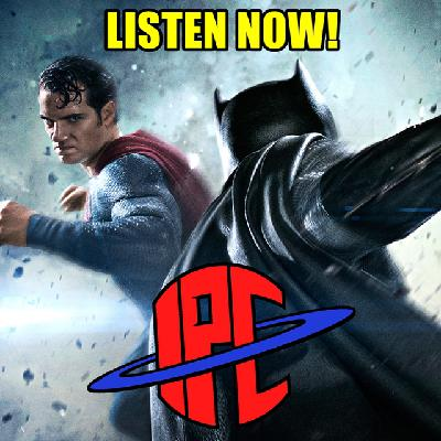 #285: Batman v Superman (Revisited) | The IPC Podcast LIVE